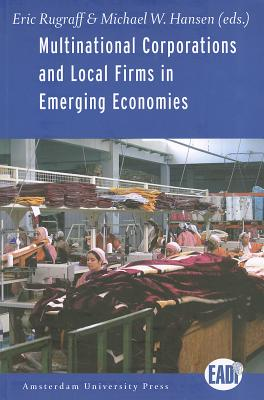 Multinational Corporations and Local Firms in Emerging Economies By Rugraff, Eric (EDT)/ Hansen, Michael W. (EDT)